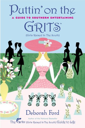 Puttin' on the Grits: A Guide to Southern Entertaining -