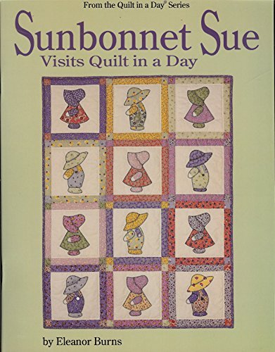 Quilt In A Day Sunbonnet Sue Visits Quilt in a Day by Eleanor Burns (1992-07-01)