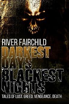 Darkest Days, Blackest Nights: Tales of lust. Greed. Vengeance. Death. (English Edition) de [Fairchild, River]