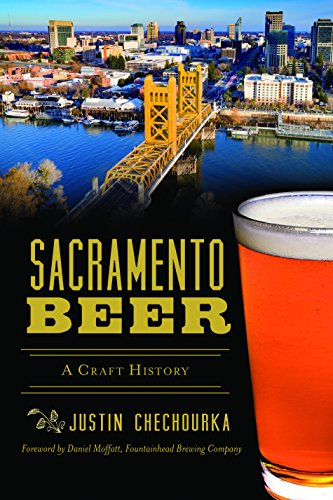 Sacramento Beer: A Craft History (American Palate) by Justin Chechourka