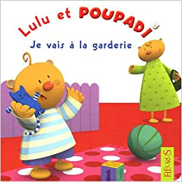 Lulu et Poupadi : Je vais à la garderie : Avec une peluche Poupadi (French) Album