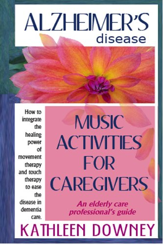 - Alzheimer's Disease - Music Activities for Caregivers - How to Integrate Movement Therapy and Touch Therapy to Ease the Disease - An Elderly Care Professional's Guide