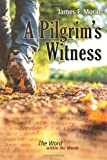 A Pilgrim's Witness, James F. Morin, 1493678019