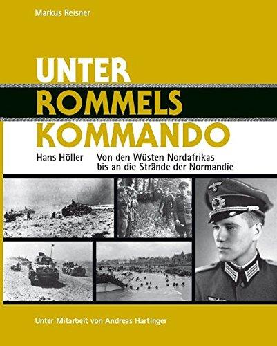 Unter Rommels Kommando: Hans Höller - Von den Wüsten Nordafrikas bis an die Strände der Normandie