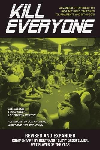 (Kill Everyone: Advanced Strategies for No-Limit Hold 'em Poker Tournaments and Sit-n-Go's)