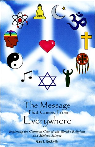The Message That Comes From Everywhere: Exploring the Common Core of the World's Religions and Modern Science PDF