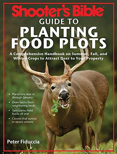 Shooter's Bible Guide to Planting Food Plots: A Comprehensive Handbook on Summer, Fall, and Winter Crops To Attract Deer to Your Property ()