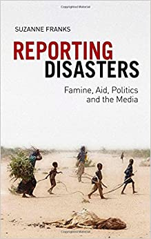 Book Reporting Disasters: Famine, Aid, Politics and the Media by Suzanne Franks (9-Aug-2013)