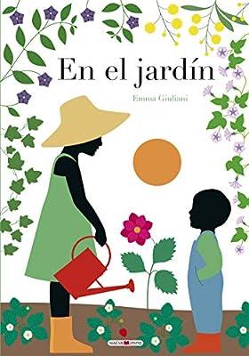 En el jardín: Sigue el ciclo de la vida a través del paso de las estaciones Libros para los que aman los libros: Amazon.es: Giuliani, Emma, Fletes Valera, Ana Belén: Libros