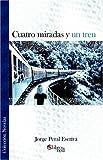 Cuatro Miradas y un Tren, Jorge Peral Escrivá, 9875611166