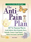 The Anti-Pain Plan: 467 No-Nonsense Ways to Avoid Arthritis, Heal a Headache, Beat a Backache, Trounce Carpal Tunnel, Relieve Sore Joints, and More! (Jerry Baker Good Health series)