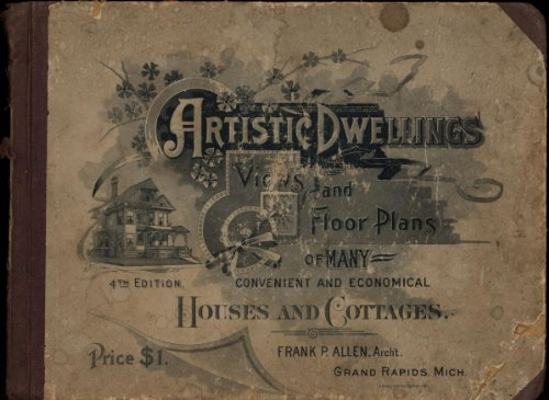 Artistic dwellings : giving views, floor plans and estimates of cost of many house and cottage designs, costing from $600 up (1893)