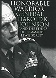 Honorable Warrior: General Harold K. Johnson and the Ethics of Command (Modern War Studies)