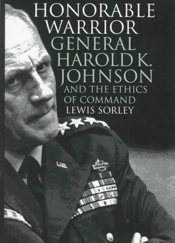 Honorable Warrior: General Harold K. Johnson and the Ethics of Command (Modern War Studies (Hardcover))