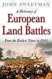 A Dictionary of European Land Battles, John Sweetman, 1862272344
