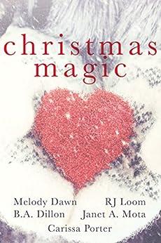Christmas Magic by [Dawn, Melody, Dillon, B.A., Loom, RJ, Mota, Janet A., Porter, Carissa]