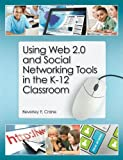 Using Web 2.0 and Social Networking Tools in the K-12 Classroom, Beverley E. Crane, 1555707742