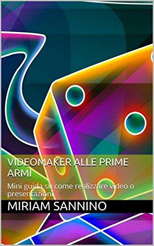 VideoMaker alle prime armi: Mini guida su come realizzare video o presentazioni (Italian Edition)