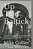 Up The Baltick: The rediscovered journey of James Boswell and Samuel Johnson to Esthonia, Livonia and Kurland in the year 1778.