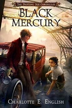 Black Mercury: A Steampunk Fantasy Adventure (The Drifting Isle Chronicles Book 2) by [English, Charlotte E.]