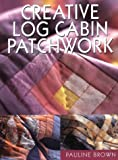 Creative Log Cabin Patchwork, Pauline Brown, 1861083254