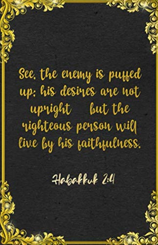 """""""See, the enemy is puffed up; his desires are not upright- but the righteous person will live by his faithfulness. Habakkuk 2:4 A5 Lined Notebook: ... For Faith Support Prayer Note Taking"""
