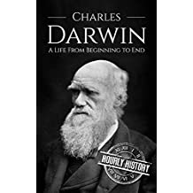 Charles Darwin: A Life From Beginning to End