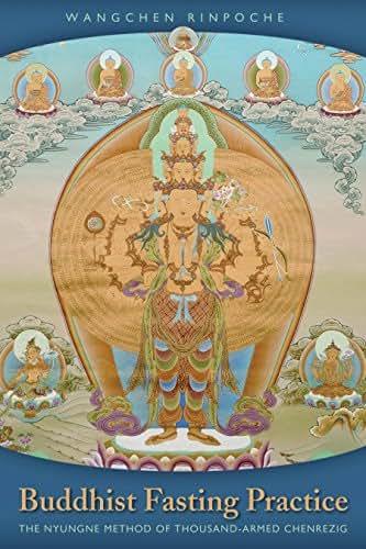 Buddhist Fasting Practice: The Nyungne Method of Thousand Armed Chenrezig