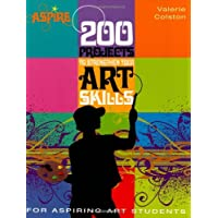 200 Projects to Strengthen Your Art Skills: For Aspiring Art Students