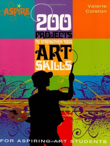 200 Projects to Strengthen Your Art Skills: For Aspiring Art Students ()