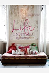 Life Unstyled: How to embrace imperfection and create a home you love Hardcover