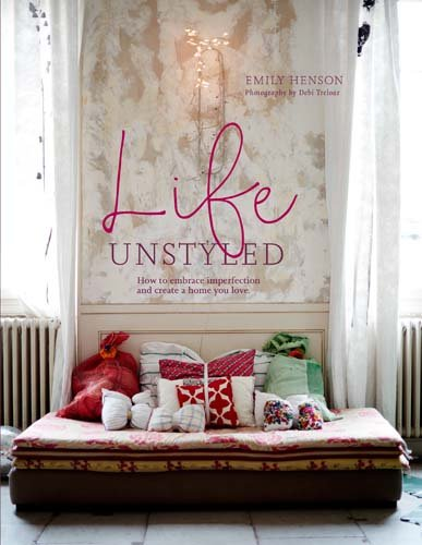 Life Unstyled: How to embrace imperfection and create a home you love [Emily Henson] (Tapa Dura)