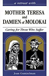 A Retreat With Mother Teresa and Damien of Molokai: Caring for Those Who Suffer (Hope for the Poorest of the Poor)