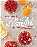 Genießen mit Stevia: Süße Rezeptideen für Kuchen, Torten, Eingemachtes