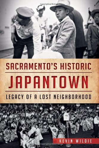 By Kevin Wildie Sacramento's Historic Japantown:: Legacy of a Lost Neighborhood [Paperback]