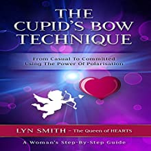 The Cupid's Bow Technique: From Casual to Committed Using the Power of Polarization Audiobook by Lyn Smith Narrated by Cat Lookabaugh