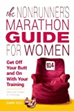 The Nonrunners Marathon Guide for Women: Get Off Your Butt and On with Your Training
