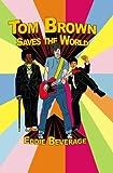 Tom Brown Saves the World, Eddie Beverage, 1419604201