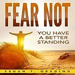 Fear Not: You Have a Better Standing   Segun T. Obadimu