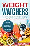 Weight Watchers: The Complete Weight Watchers Freestyle 2019 Cookbook For Beginners - Includes Quick, Easy, & Delicious WW Smart Points Recipes To Melt The Fat Away (Weight Watchers For Beginners)