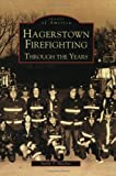 Hagerstown  Firefighting:  Through  the  Years    (MD)  (Images  of  America)