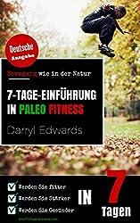 7-Tage-Einführung in Paleo Fitness: Bewegenung wie in der Natur. Werden Sie fitter. Werden Sie Stärker. Werden Sie Gesünder in 7 Tagen. (German Edition)