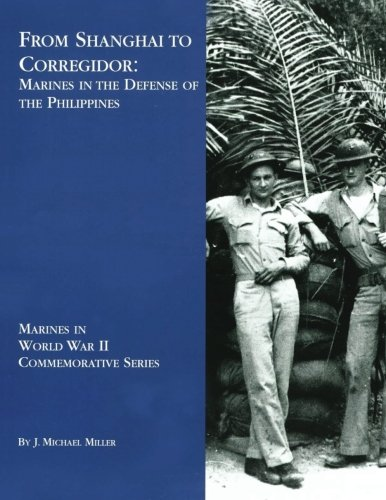 (From Shanghai to Corregidor:  Marines in the Defense of the Philippines (Marines in World War II Commemorative Series))