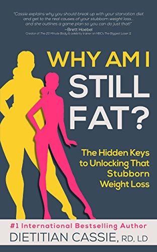 Why Am I Still Fat?: The Hidden Keys to Unlocking That Stubborn Weight Loss de [Cassie, Dietitian]