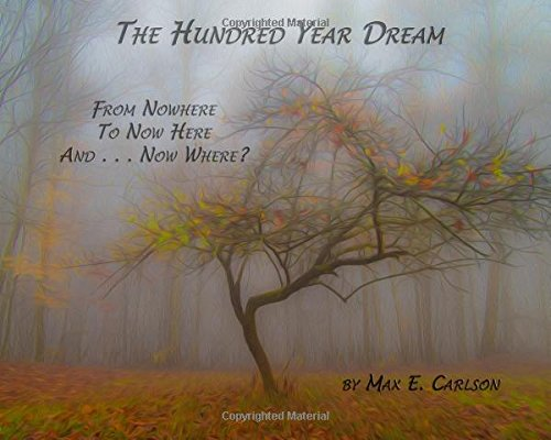 Download The Hundred Year Dream: From Nowhere To Now Here And . . . Now Where? pdf epub