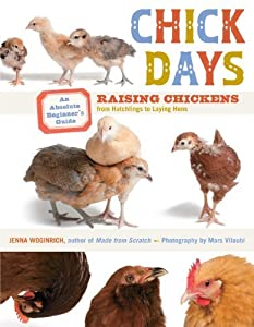 Chick Days: An Absolute Beginner's Guide to Raising Chickens from Hatching to Laying by Jenna Woginrich (2011-01-11)