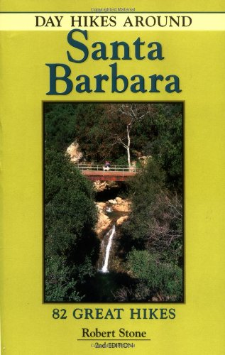 Day Hikes Around Santa Barbara California: 82 great hikes (Montecito Stone)