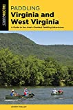 Paddling Virginia and West Virginia: A Guide to the Area s Greatest Paddling Adventures (Falcon Guides)