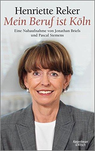 Mein Beruf ist Köln Henriette Reker: Eine Nahaufnahme von Jonathan Briefs und Pascal Siemens