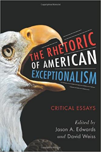 com the rhetoric of american exceptionalism critical  com the rhetoric of american exceptionalism critical essays 9780786459704 jason a edwards david weiss books